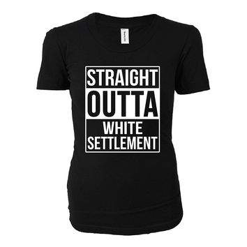 Straight Outta White Settlement City. Cool Gift - Ladies T-shirt