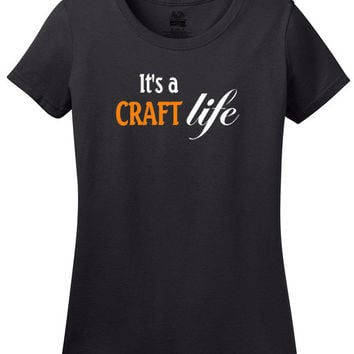 It's a Craft Life T-Shirt, crafting, scrapbooking, sewing, printing, painting, modeling, beading, jewelry making, birthday gift, mom, tshirt