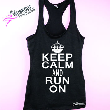 Keep Calm and Run On , Funny Women's Running tank, Cardio shirt, Marathon tank