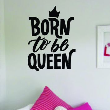 Born to be Queen Quote Wall Decal Sticker Home Room Decor Vinyl Art Bedroom Cute Daughter Baby Teen Crown Nursery Girls Kids