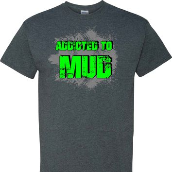 Addicted to Mud on a Dark Heather T Shirt