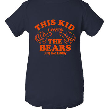 This Kid Loves The BEARS Just Like Daddy Great Football Lovers printed Infant Creeper Or T Shirt Infant Toddler Newborn to 6T