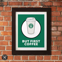 But First Coffee - Starbuck Lovers House Warming Poster Wall Art - Sizes - 5X7 - 8X10 - 16X20 Inches