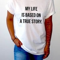 My Life Is Based On A True Story - Unisex T-shirt for Women - shpfy