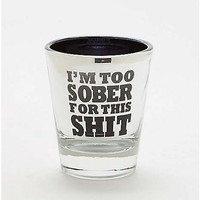 Too Sober For This Shit Shot Glass - 2.4 oz - Spencer's