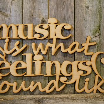 Music is What Feelings Sound Like- laser cut wood sign