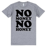 No Money, No Honey.