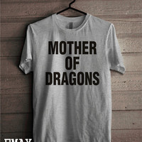 Mother of Dragons Tshirt, Game of Thrones Funny Shirt, Mom best Gift, 100% cotton Unisex Mother Top