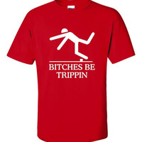 Bitches Be Trippin Funny Printed T Shirt 20 colors Available Fully Customized Shirt Great Gift Christmas Gift Humor funny fashion t shirt