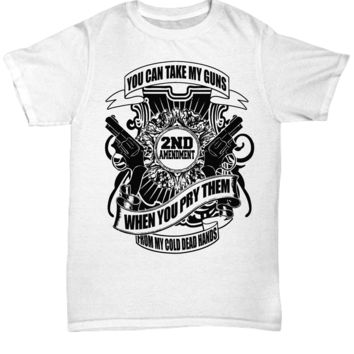 2nd Amendment You Can Take My G*ns When You Pry Them From My Cold Dead Hands T-Shirt