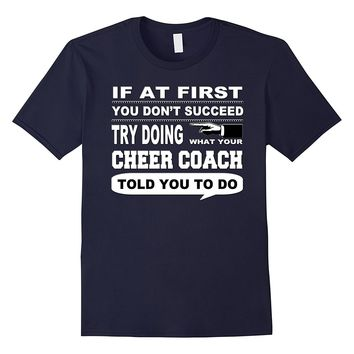 If at First You Don't Succeed Cheer Leading Coach T-Shirt