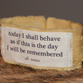 Inspirational Jewelry Quote Bracelet ID Bracelet Fabric Bracelet Recycled Jewelry Dr Seuss most comfortable bracelet eva