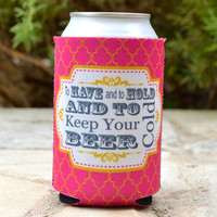 "Full Color ""To Have & To Hold"" Personalized Wedding Koozies"