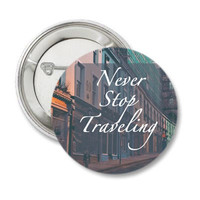 Never Stop Traveling Pinback Button, Backpack pins, travel quote gifts for gypsies gypsy wanderlust magnets adventure badge travel magnet