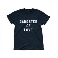 Gangster of love t-shirt funny sayings quote womens gift girl teens fashion sassy cute tumblr graphic tees grunge styles unisex clothing
