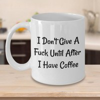 Funny Offensive Inappropriate Gift For Coffee Lovers, Coffee Mug Birthday Gift, Gift For Coworker, Gift For Him | Her, I Dont Give A Fuck