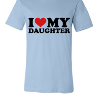 I love my daughter - Unisex T-shirt