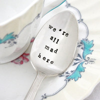 We're All Mad Here, vintage stamped tea spoon for your Mad Hatter's Tea Party. Alice in Wonderland quote by milkandhoneyluxuries, MTO