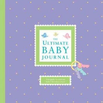 The Ultimate Baby Journal: A Keepsake for Baby's First Three Years: The Ultimate Baby Journal