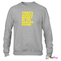 Always Money in the Banana Stand Crewneck sweatshirtt