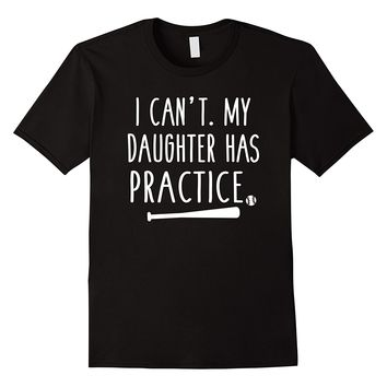 I Can't My Daughter Has Practice Shirt