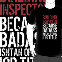 'Building Inspector Because Badass Isn't an Official Job Title' Tshirt