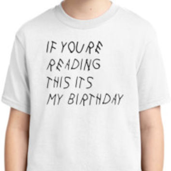 if youre reading this its my birthday Youth T-shirt | Customon.com