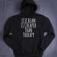 Ice Cream Is Cheaper Than Therapy Sweatshirt Sarcastic Tumblr Hoodie Jumper