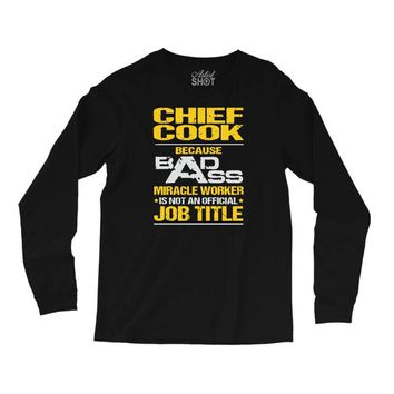 chief cook because badass miracle worker isn't an official job title Long Sleeve Shirts