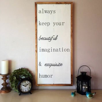 Always keep your beautiful imagination and exquisite humor large painted wood frame distressed sign, farmhouse sign, fixer upper sign