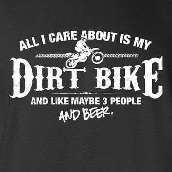 All I Care About is My Dirt Bike And Like Maybe 3 People and Beer T-Shirt Dirt Biking Shirt tee Shirt Mens Ladies Womens Youth Kids ML-533