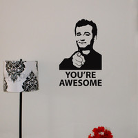 Bill Murray vinyl wall decal - You're Awesome