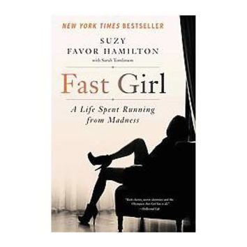 Fast Girl : A Life Spent Running from Madness (Reprint) (Paperback) (Suzy Favor Hamilton)