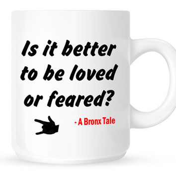 Is it better to be loved or feared Coffee Mug - Movie Quote from A Bronx Tale