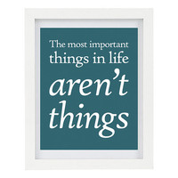 The Most Important Things In Life Aren't Things, Inspirational Print, Positive Quote, Happiness Art, 8 x 10 Typography Print