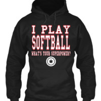 I PLAY SOFTBALL WHAT'S YOUR SUPERPOWER