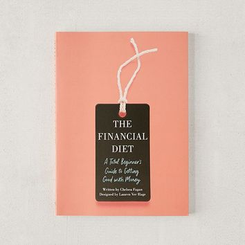 The Financial Diet: A Total Beginner's Guide to Getting Good with Money By Chelsea Fagan | Urban Outfitters