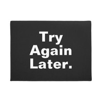Try Again Later - Funny - Black & White Doormat