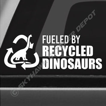 Fueled By Recycled Dinosaurs Funny Bumper Sticker Vinyl Decal Recycle Fuel Sticker JDM Dope Euro Car Truck SUV Diesel Trex Petrol Gasoline