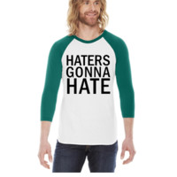 Haters Gonna Hate  -  3/4 Sleeve Raglan Shirt