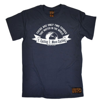 Ride Like The Wind Men's There Are Only Two Things 1. Cycling 2. More Cycling T-Shirt