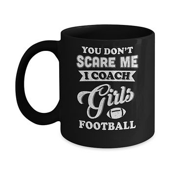 You Don't Scare Me I Coach Girls Football Mug