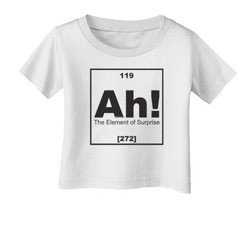 Ah the Element of Surprise Funny Science Infant T-Shirt by TooLoud