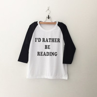 I'd rather be reading T-Shirt womens girls teens unisex grunge tumblr instagram blogger punk hipster graphic tee raglan gifts merch