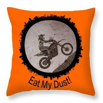 Eat My Dust - Throw Pillow