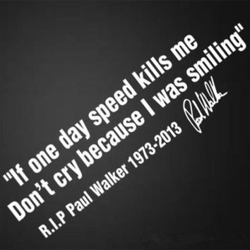 IF ONE DAY SPEED KILLS ME RIP PAUL WALKER Motto Signature Car Window Body Vinyl Decal Sticker Styling For Fast and Furious 7 8