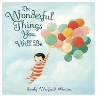The Wonderful Things You Will Be (Hardcover) by Emily Winfield Martin