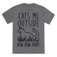 CATS ME OUTSIDE HOW BOW DAH? (OUTDOOR CAT) T-SHIRT