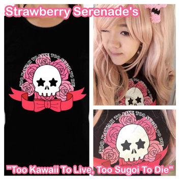 Too Kawaii To Live Too Sugoi To Die Kawaii Womens Anime Manga Japanese Harajuku Fashion T-shirt Tee
