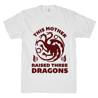 This Mother Raised Three Dragons on a White T Shirt